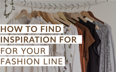 HOW TO FIND INSPIRATION FOR YOUR FASHION LINE
