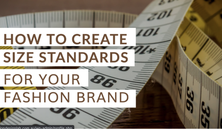 BLOG TITLE: HOW TO CREATE SIZE STANDARDS FOR YOUR FASHION BRAND